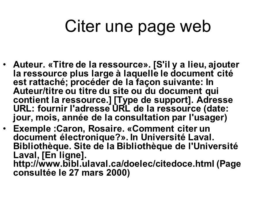 Citer une page web Auteur. «Titre de la ressource». [S'il y a lieu, ajouter la ressource plus large à laquelle le document cité est rattaché; procéder
