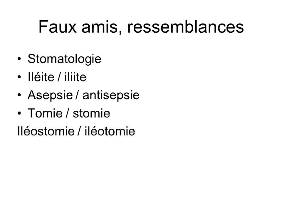 Faux amis, ressemblances Stomatologie Iléite / iliite Asepsie / antisepsie Tomie / stomie Iléostomie / iléotomie