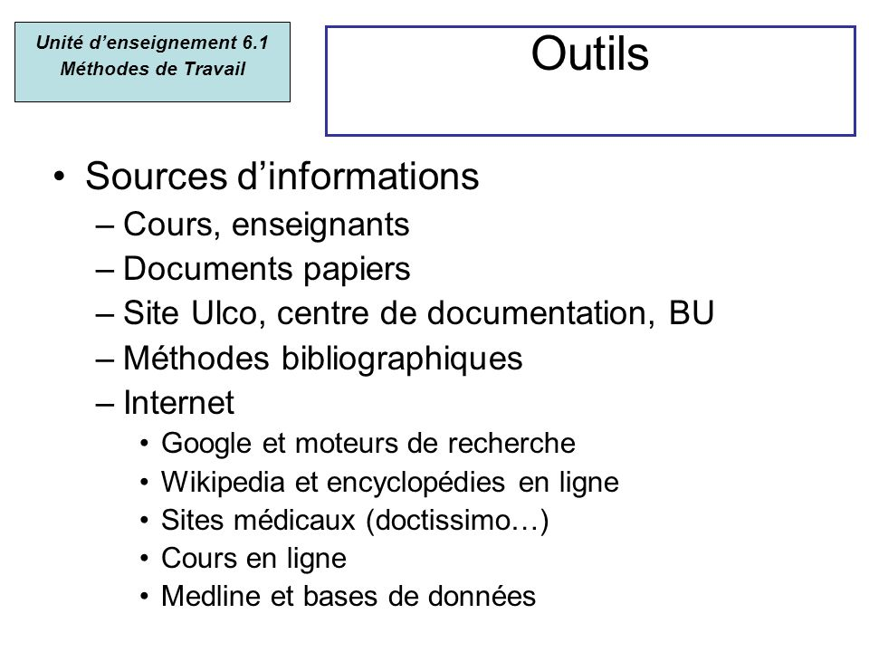 Outils Sources dinformations –Cours, enseignants –Documents papiers –Site Ulco, centre de documentation, BU –Méthodes bibliographiques –Internet Googl