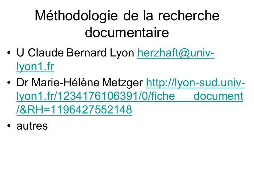 Méthodologie de la recherche documentaire U Claude Bernard Lyon herzhaft@univ- lyon1.frherzhaft@univ- lyon1.fr Dr Marie-Hélène Metzger http://lyon-sud