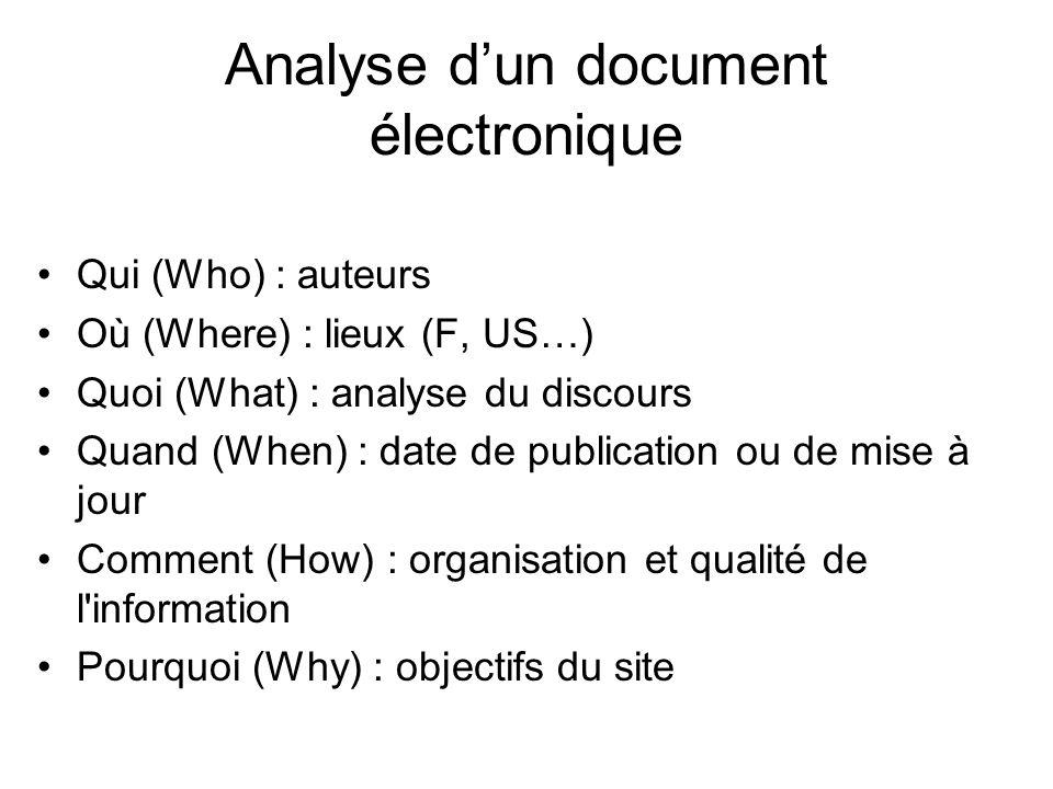 Analyse dun document électronique Qui (Who) : auteurs Où (Where) : lieux (F, US…) Quoi (What) : analyse du discours Quand (When) : date de publication