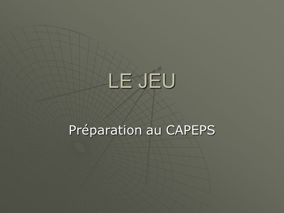 LE JEU Préparation au CAPEPS