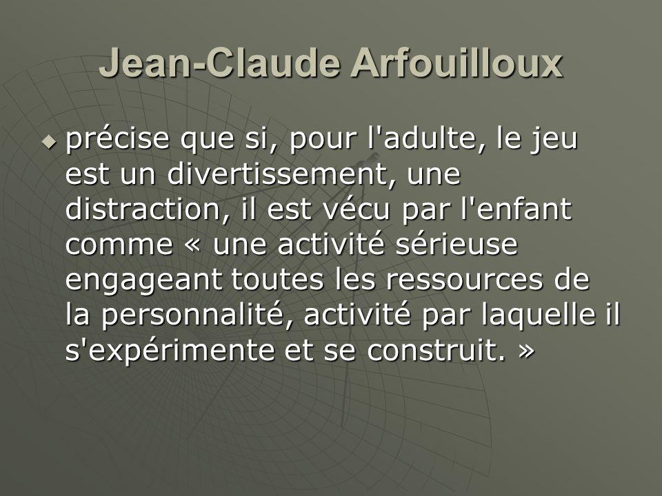 Jean-Claude Arfouilloux précise que si, pour l'adulte, le jeu est un divertissement, une distraction, il est vécu par l'enfant comme « une activité sé