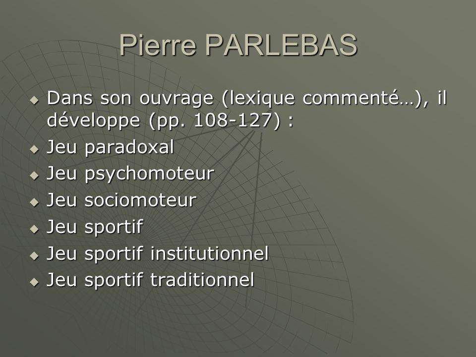 Pierre PARLEBAS Dans son ouvrage (lexique commenté…), il développe (pp. 108-127) : Dans son ouvrage (lexique commenté…), il développe (pp. 108-127) :