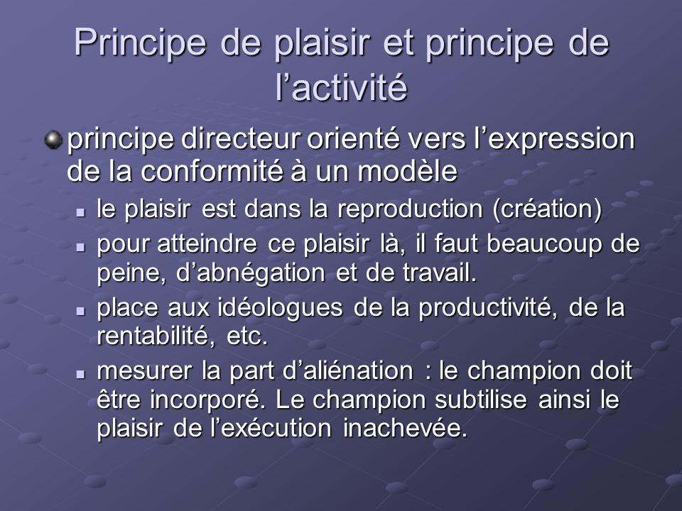 Principe de plaisir et principe de lactivité principe directeur orienté vers lexpression de la conformité à un modèle le plaisir est dans la reproduct