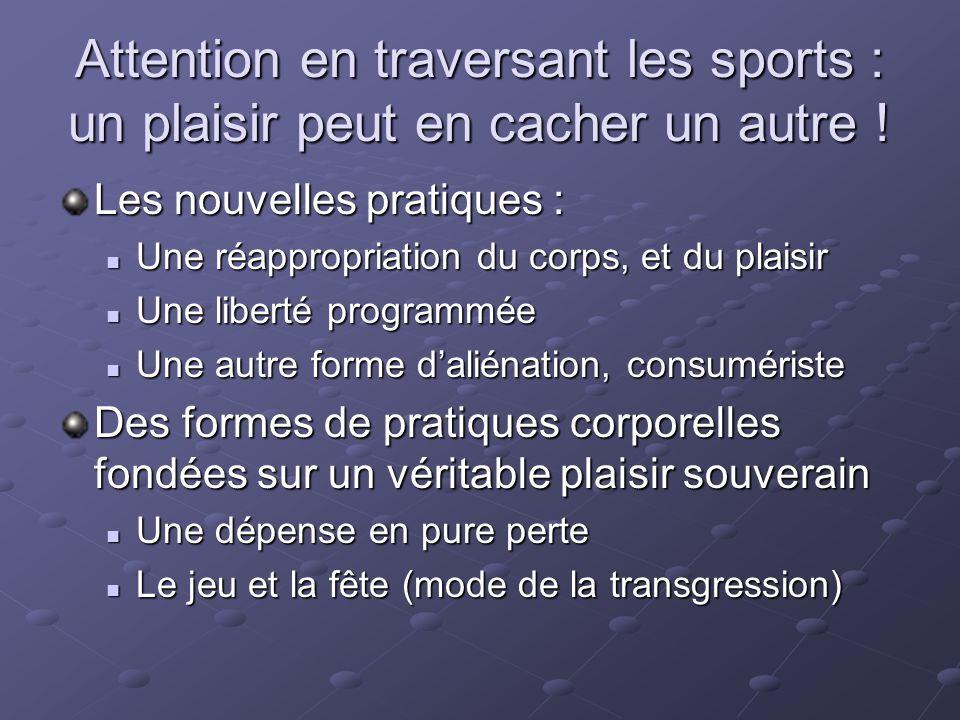 Attention en traversant les sports : un plaisir peut en cacher un autre ! Les nouvelles pratiques : Une réappropriation du corps, et du plaisir Une ré