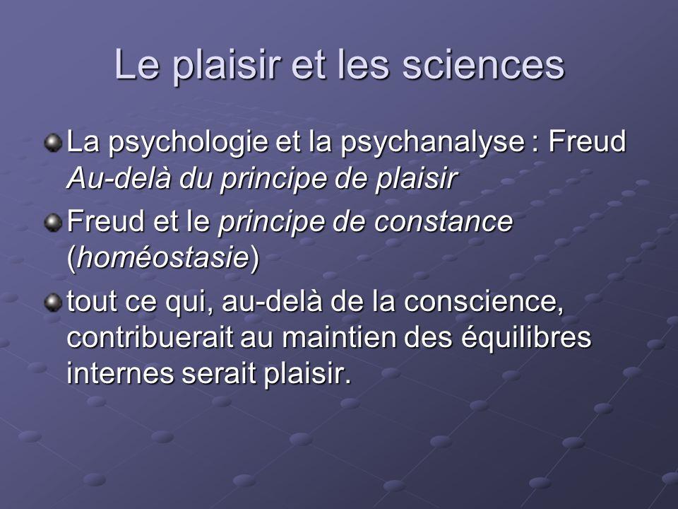 Le plaisir et les sciences La psychologie et la psychanalyse : Freud Au-delà du principe de plaisir Freud et le principe de constance (homéostasie) to