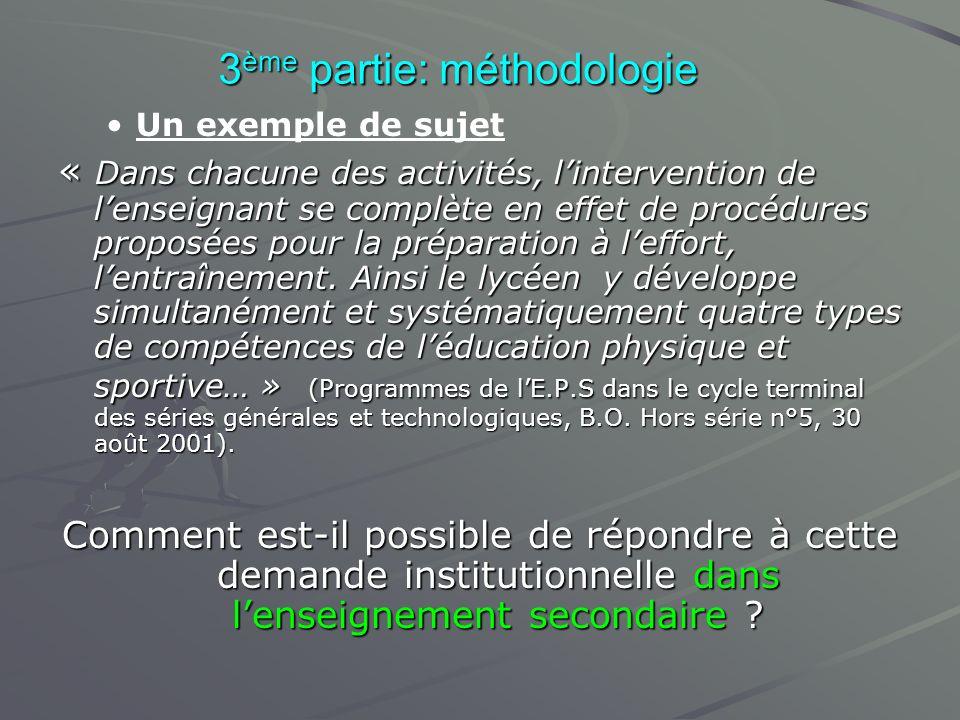 3 ème partie: méthodologie Un exemple de sujet « Dans chacune des activités, lintervention de lenseignant se complète en effet de procédures proposées