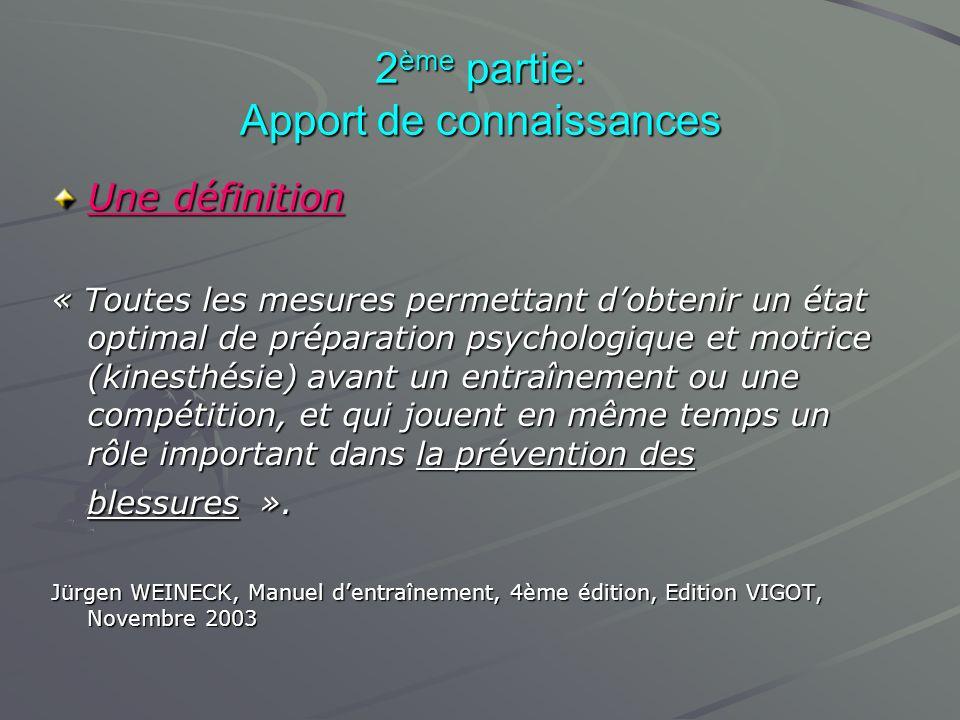 2 ème partie: Apport de connaissances Une définition « Toutes les mesures permettant dobtenir un état optimal de préparation psychologique et motrice