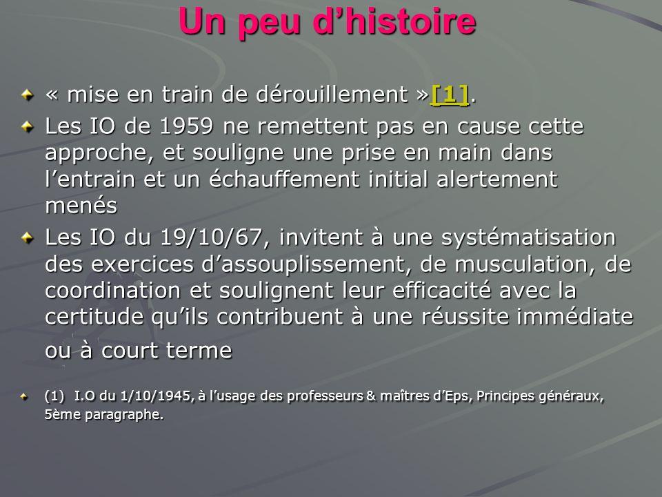 Un peu dhistoire « mise en train de dérouillement »[1]. [1] Les IO de 1959 ne remettent pas en cause cette approche, et souligne une prise en main dan