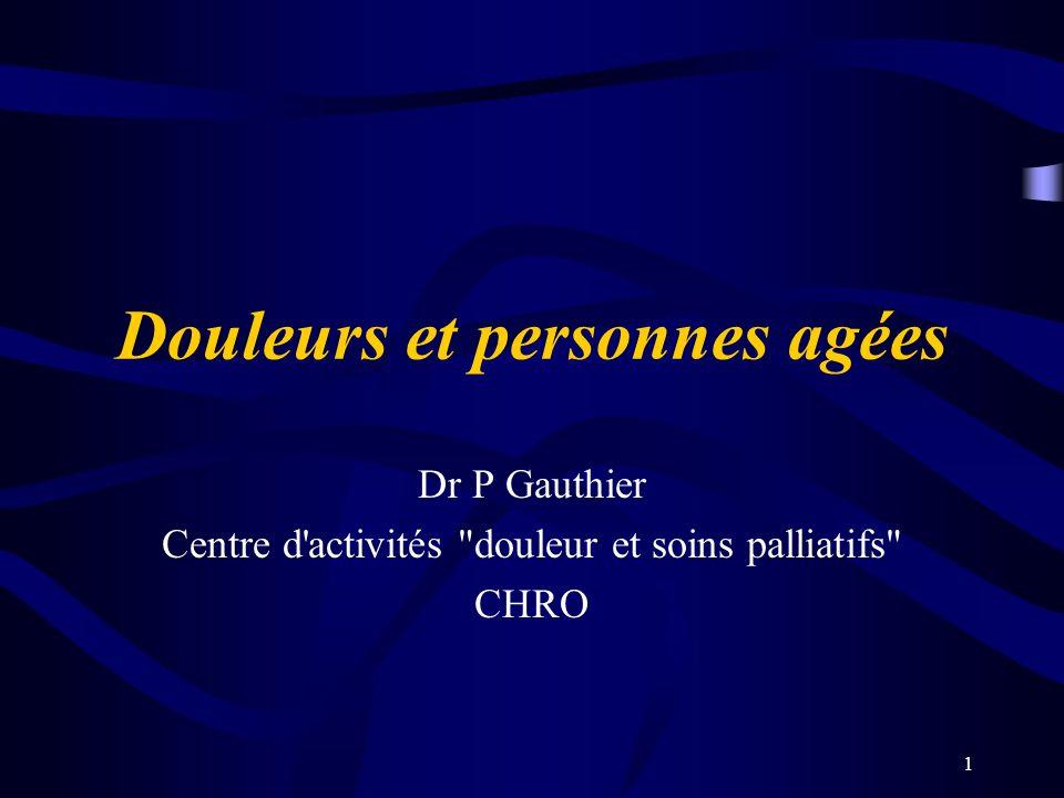 1 Douleurs et personnes agées Dr P Gauthier Centre d activités douleur et soins palliatifs CHRO
