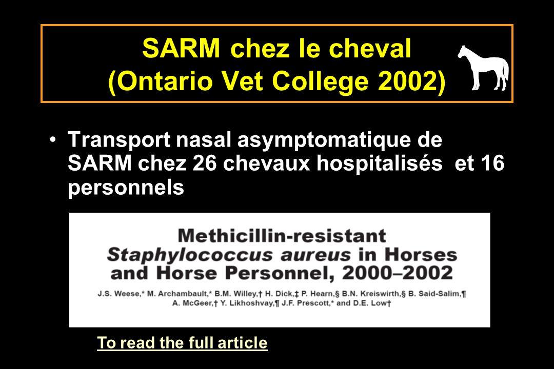 SARM chez le cheval (Ontario Vet College 2002) Transport nasal asymptomatique de SARM chez 26 chevaux hospitalisés et 16 personnels To read the full a