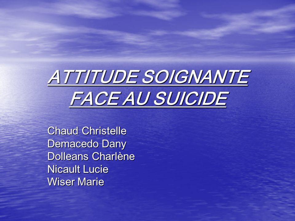 ATTITUDE SOIGNANTE FACE AU SUICIDE Chaud Christelle Demacedo Dany Dolleans Charlène Nicault Lucie Wiser Marie