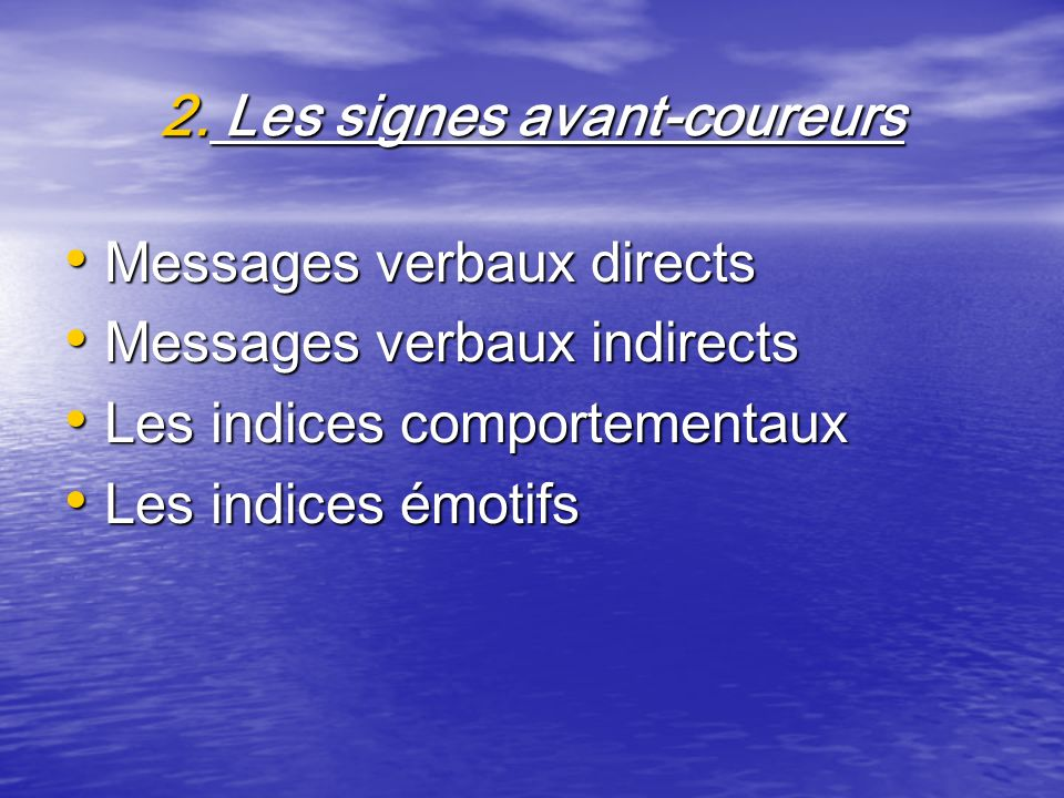 2. Les signes avant-coureurs Messages verbaux directs Messages verbaux directs Messages verbaux indirects Messages verbaux indirects Les indices compo