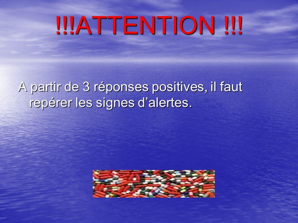 !!!ATTENTION !!! A partir de 3 réponses positives, il faut repérer les signes dalertes.