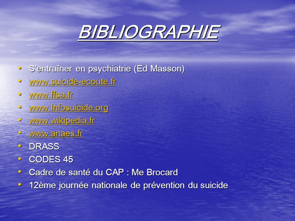 BIBLIOGRAPHIE Sentraîner en psychiatrie (Ed Masson) Sentraîner en psychiatrie (Ed Masson) www.suicide-ecoute.fr www.suicide-ecoute.fr www.suicide-ecou