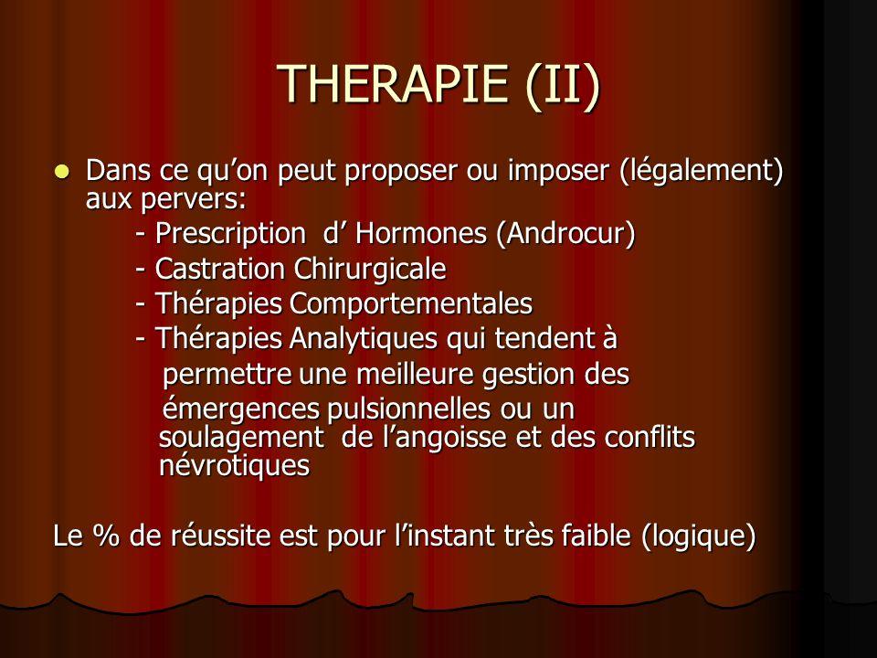 THERAPIE (II) Dans ce quon peut proposer ou imposer (légalement) aux pervers: Dans ce quon peut proposer ou imposer (légalement) aux pervers: - Prescr