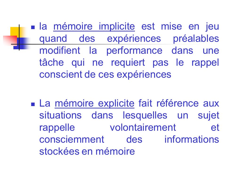 la mémoire implicite est mise en jeu quand des expériences préalables modifient la performance dans une tâche qui ne requiert pas le rappel conscient