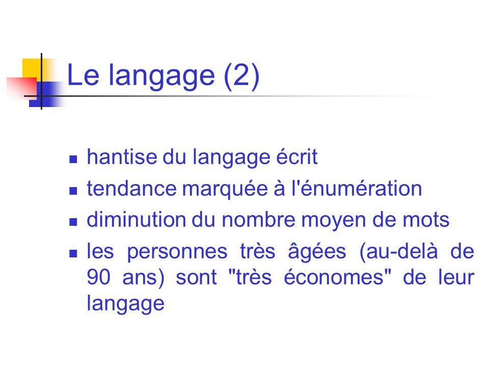 Le langage (2) hantise du langage écrit tendance marquée à l'énumération diminution du nombre moyen de mots les personnes très âgées (au-delà de 90 an