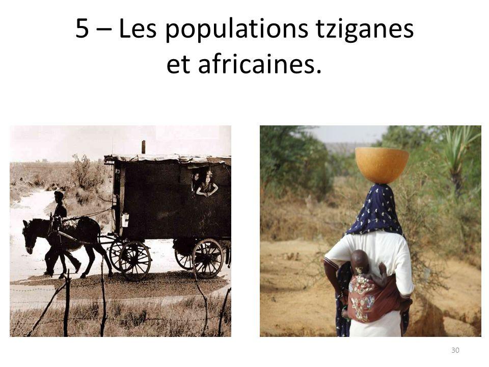 5 – Les populations tziganes et africaines. 30
