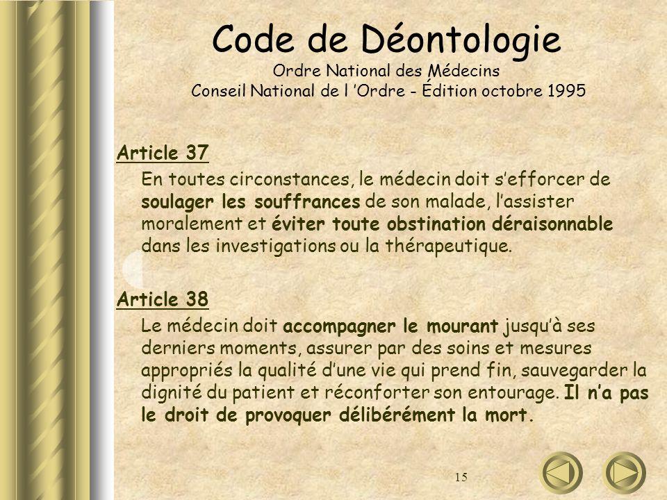 15 Code de Déontologie Ordre National des Médecins Conseil National de l Ordre - Édition octobre 1995 Article 37 En toutes circonstances, le médecin d