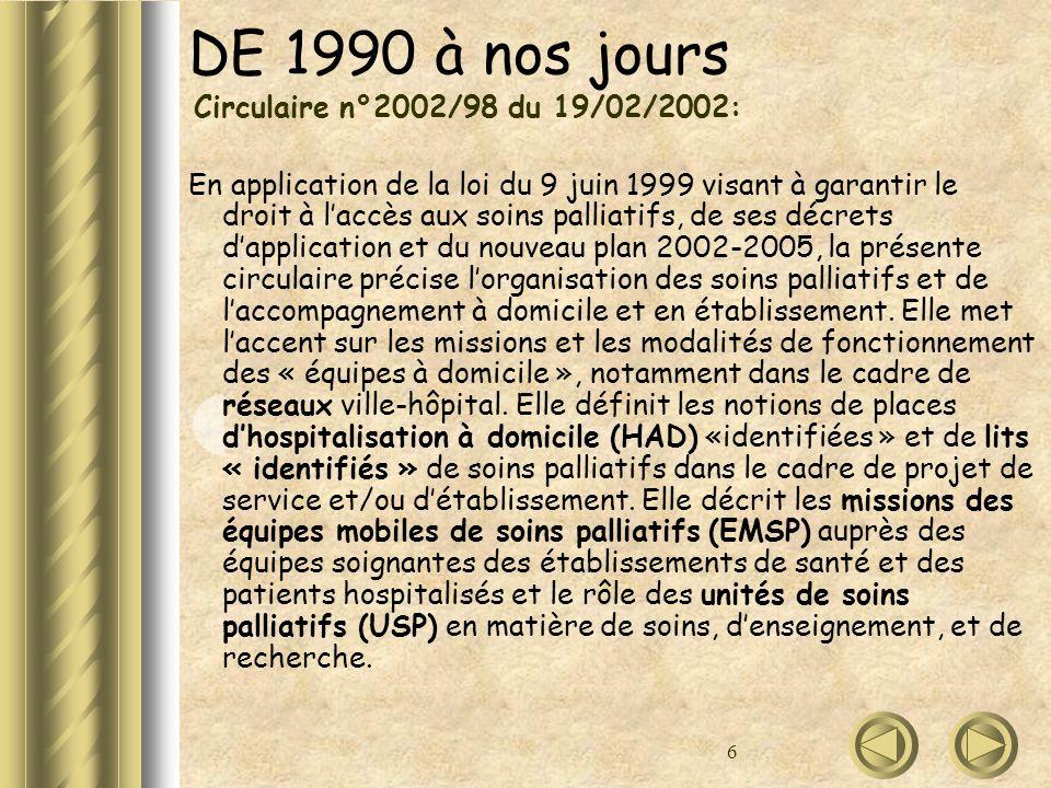 6 DE 1990 à nos jours Circulaire n°2002/98 du 19/02/2002: En application de la loi du 9 juin 1999 visant à garantir le droit à laccès aux soins pallia