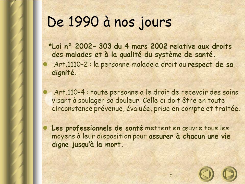 7 De 1990 à nos jours *Loi n° 2002- 303 du 4 mars 2002 relative aux droits des malades et à la qualité du système de santé. Art.1110-2 : la personne m