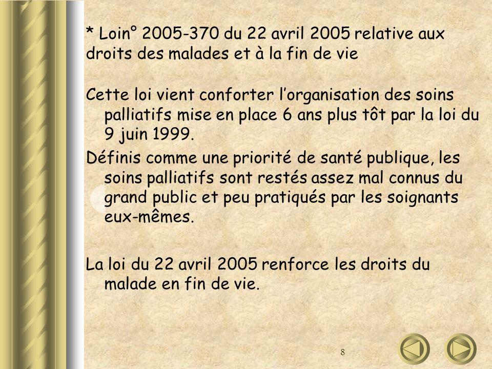 8 * Loin° 2005-370 du 22 avril 2005 relative aux droits des malades et à la fin de vie Cette loi vient conforter lorganisation des soins palliatifs mi