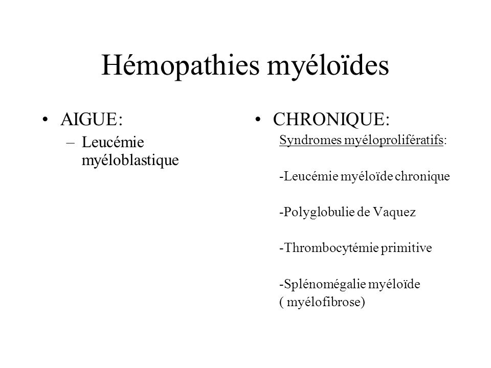 Hémopathies lymphoïdes AIGUES: Leucémie lymphoblastique B Leucémie lymphoblastique T Lymphome à grandes cellules lymphoblastiques CHRONIQUES: Leucémie lymphoïde chronique B ( 90 %) Leucémie lymphoïde chronique T (10 %) Lymphome chronique Maladie ou lymphome de Hodgkin