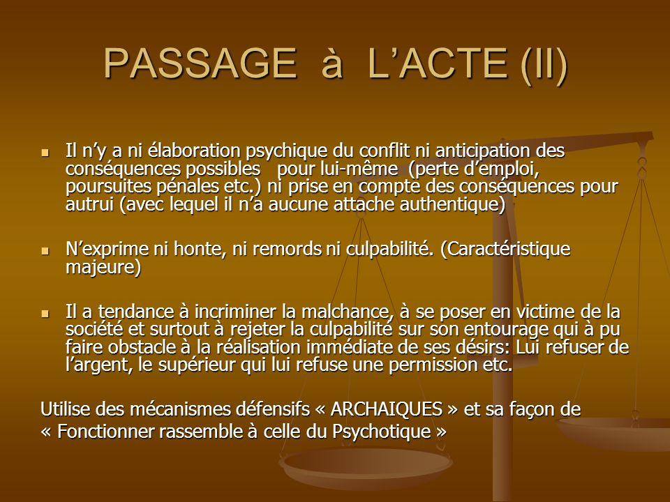 PASSAGE à LACTE (II) Il ny a ni élaboration psychique du conflit ni anticipation des conséquences possibles pour lui-même (perte demploi, poursuites p