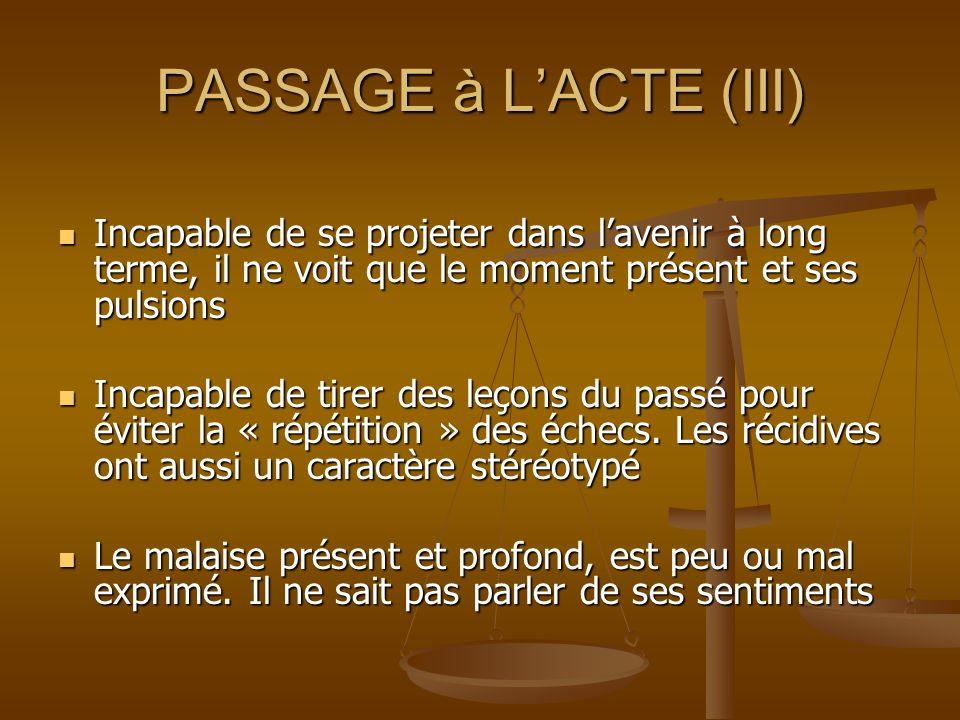 PASSAGE à LACTE (III) Incapable de se projeter dans lavenir à long terme, il ne voit que le moment présent et ses pulsions Incapable de se projeter da