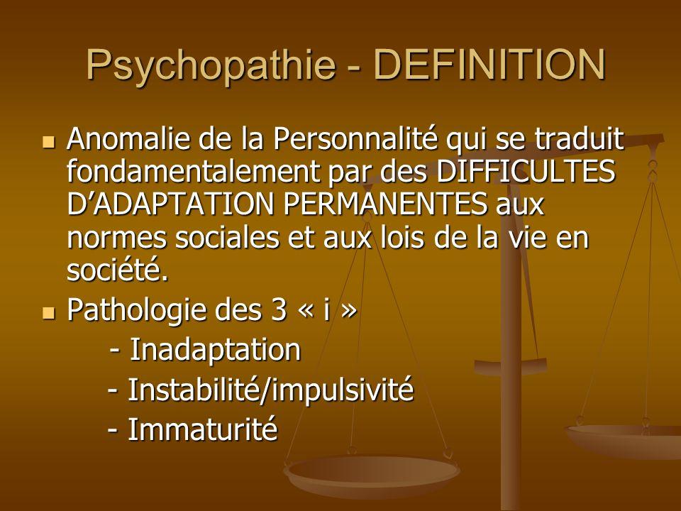 Psychopathie - DEFINITION Psychopathie - DEFINITION Anomalie de la Personnalité qui se traduit fondamentalement par des DIFFICULTES DADAPTATION PERMAN