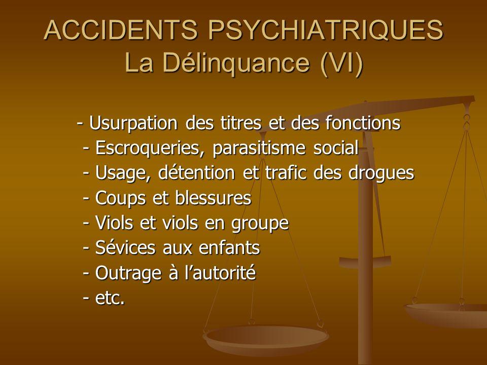 ACCIDENTS PSYCHIATRIQUES La Délinquance (VI) - Usurpation des titres et des fonctions - Usurpation des titres et des fonctions - Escroqueries, parasit