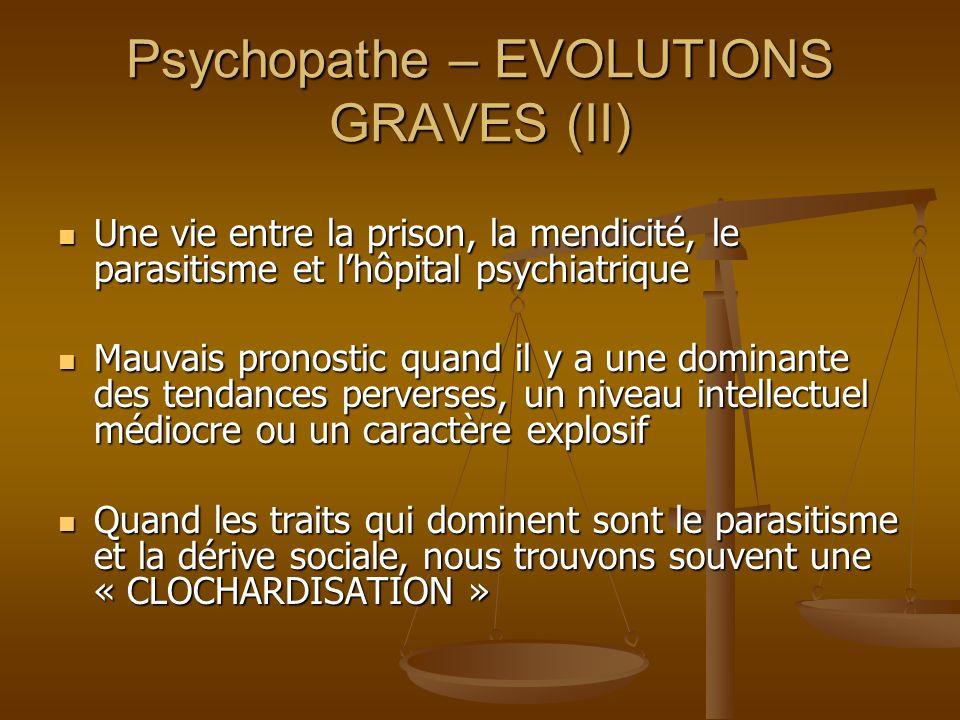 Psychopathe – EVOLUTIONS GRAVES (II) Une vie entre la prison, la mendicité, le parasitisme et lhôpital psychiatrique Une vie entre la prison, la mendi
