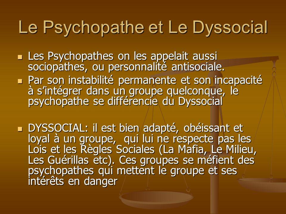 Le Psychopathe et Le Dyssocial Les Psychopathes on les appelait aussi sociopathes, ou personnalité antisociale. Les Psychopathes on les appelait aussi