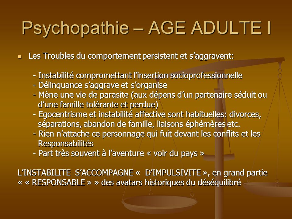 Psychopathie – AGE ADULTE I Les Troubles du comportement persistent et saggravent: Les Troubles du comportement persistent et saggravent: - Instabilit