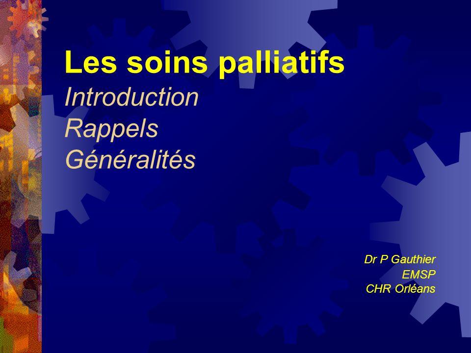 Les soins palliatifs Introduction Rappels Généralités Dr P Gauthier EMSP CHR Orléans
