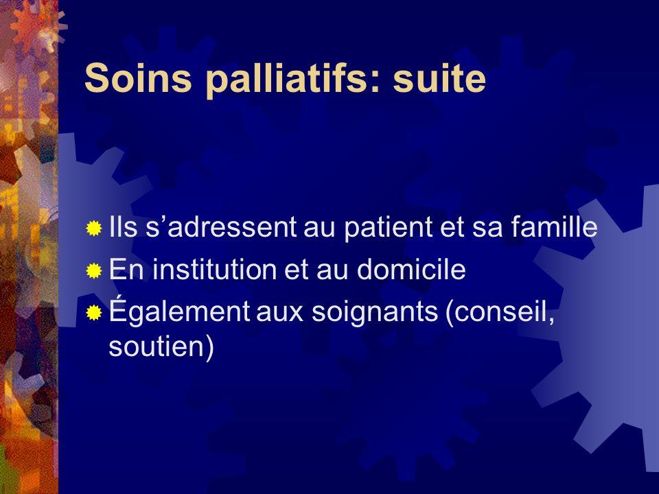 Soins palliatifs: suite Ils sadressent au patient et sa famille En institution et au domicile Également aux soignants (conseil, soutien)