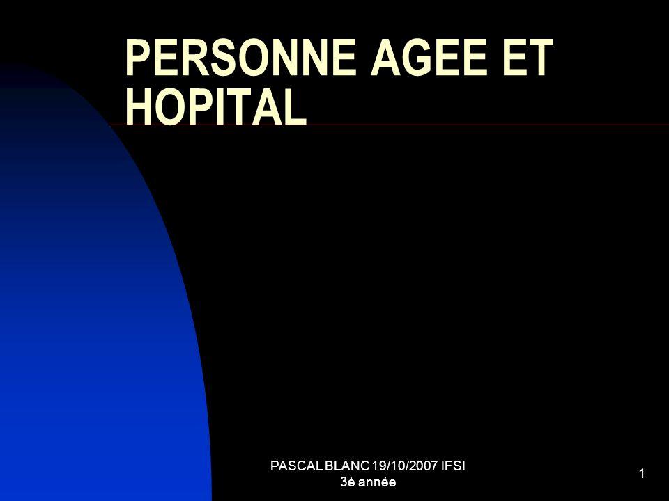 PASCAL BLANC 19/10/2007 IFSI 3è année 2 Introduction Sensibilisation sur le parcours dune personne âgée à lhôpital Me Françoise BEBIN - Cadre de santé Me Christine BUON- IDE Dr Pascal BLANC – PH