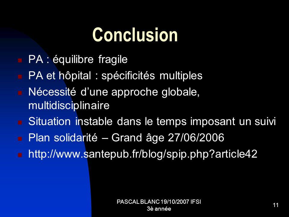 PASCAL BLANC 19/10/2007 IFSI 3è année 11 Conclusion PA : équilibre fragile PA et hôpital : spécificités multiples Nécessité dune approche globale, mul