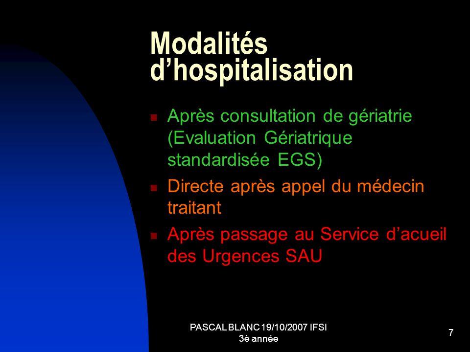 PASCAL BLANC 19/10/2007 IFSI 3è année 7 Modalités dhospitalisation Après consultation de gériatrie (Evaluation Gériatrique standardisée EGS) Directe a