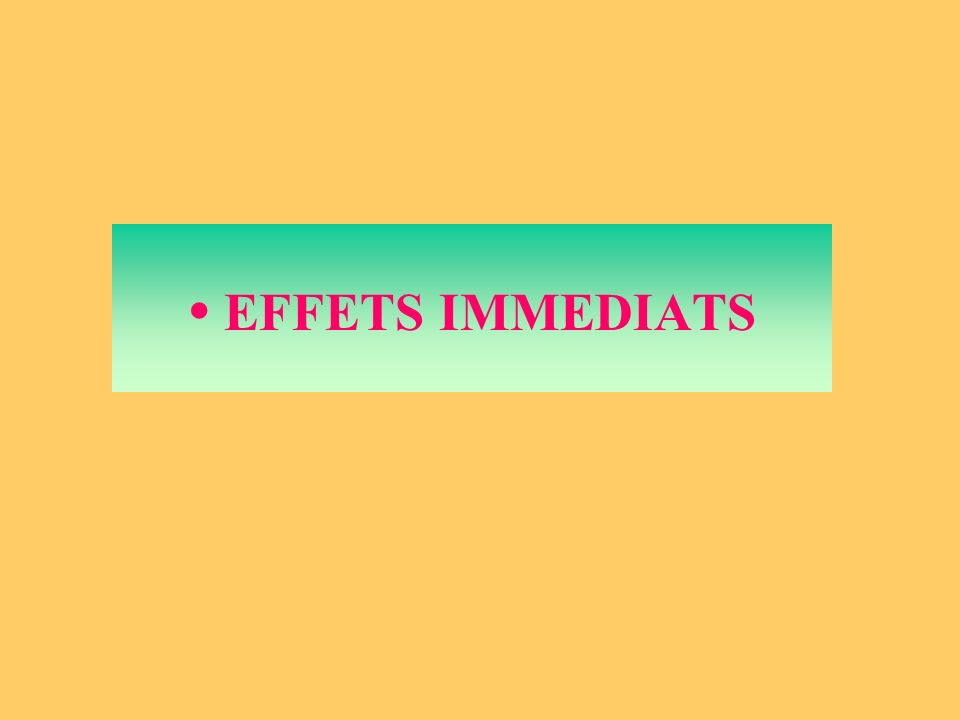 EFFETS IMMEDIATS