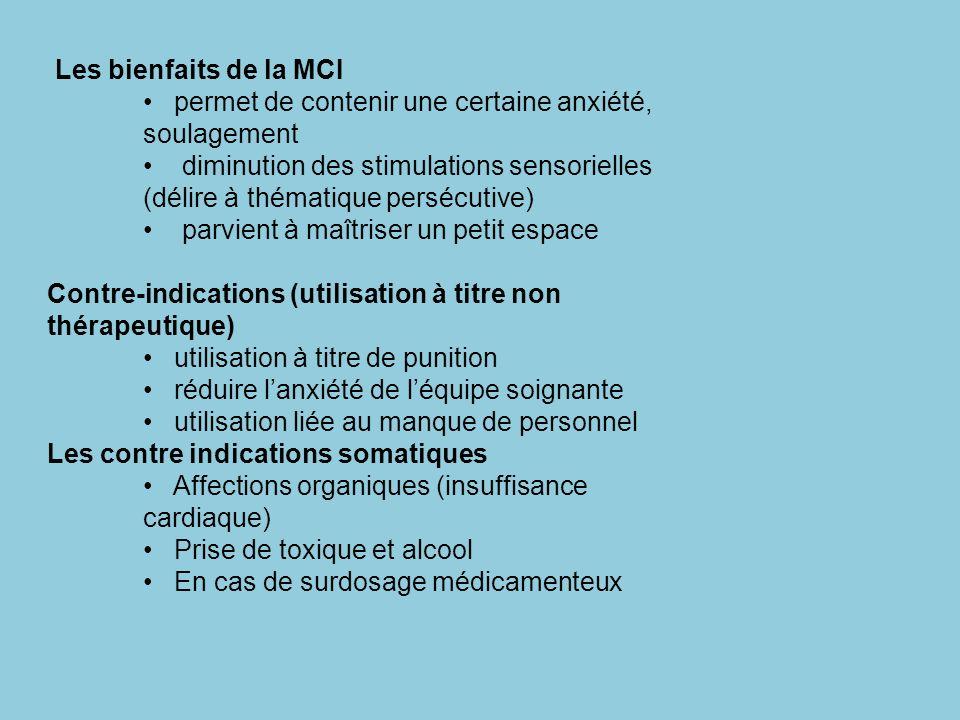 Les bienfaits de la MCI permet de contenir une certaine anxiété, soulagement diminution des stimulations sensorielles (délire à thématique persécutive