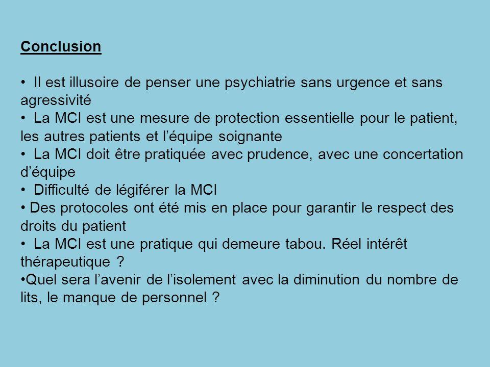 Conclusion Il est illusoire de penser une psychiatrie sans urgence et sans agressivité La MCI est une mesure de protection essentielle pour le patient