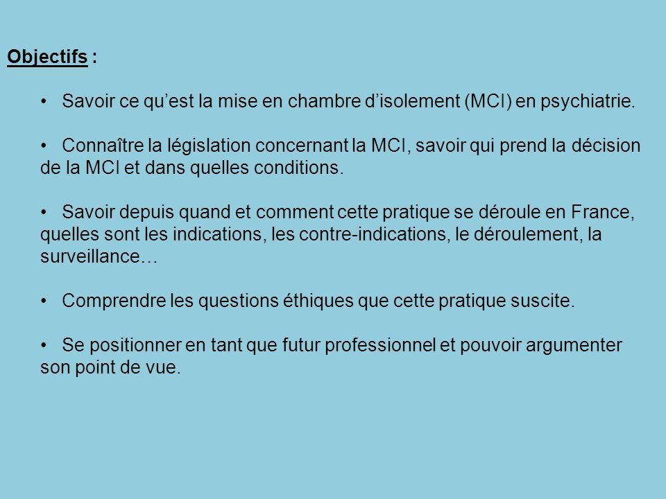 Objectifs : Savoir ce quest la mise en chambre disolement (MCI) en psychiatrie. Connaître la législation concernant la MCI, savoir qui prend la décisi