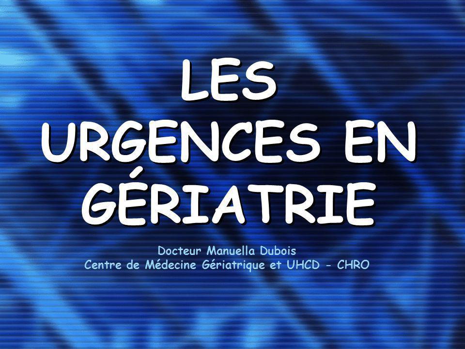 LES URGENCES EN GÉRIATRIE Docteur Manuella Dubois Centre de Médecine Gériatrique et UHCD - CHRO