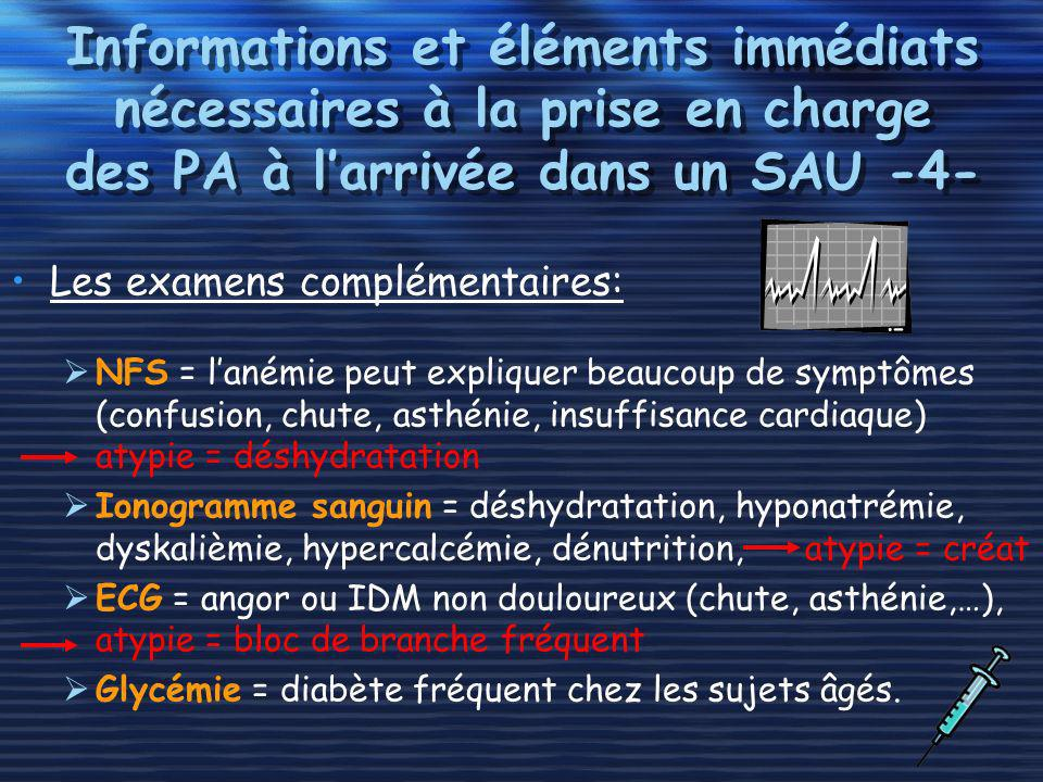 Informations et éléments immédiats nécessaires à la prise en charge des PA à larrivée dans un SAU -4- Les examens complémentaires: NFS = lanémie peut