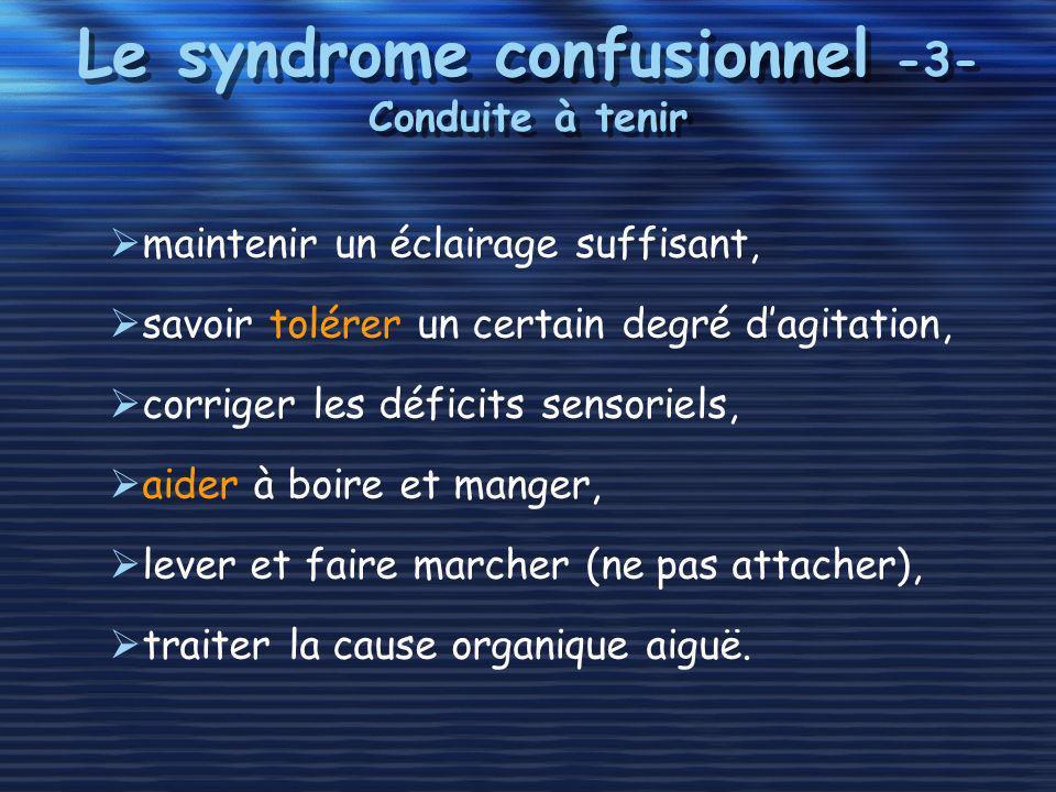 Le syndrome confusionnel -3- Conduite à tenir maintenir un éclairage suffisant, savoir tolérer un certain degré dagitation, corriger les déficits sens