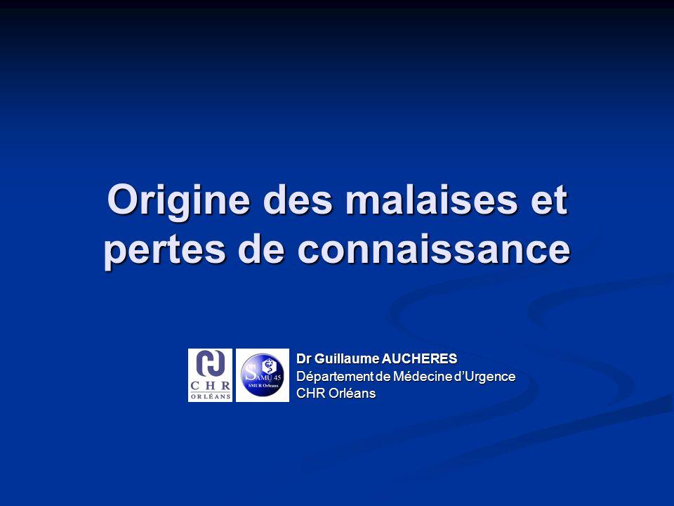 Origine des malaises et pertes de connaissance Dr Guillaume AUCHERES Département de Médecine dUrgence CHR Orléans