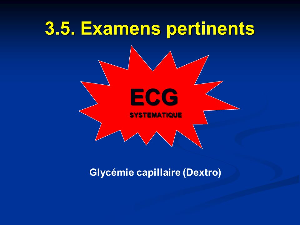 3.5. Examens pertinents ECGSYSTEMATIQUE Glycémie capillaire (Dextro)